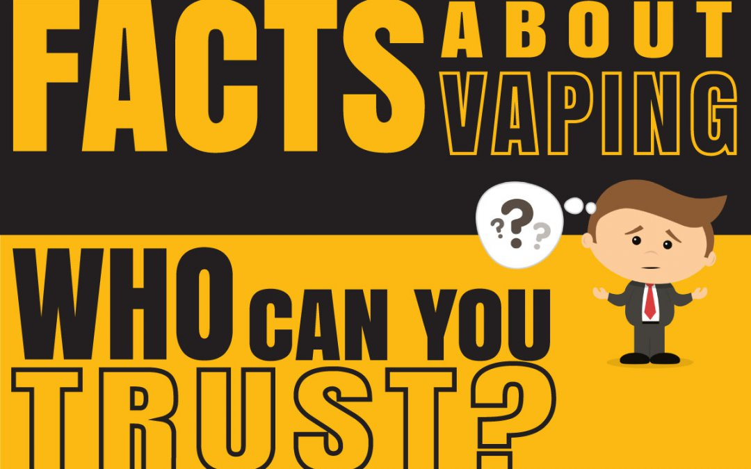 Facts About Vaping – Who Can You Trust?