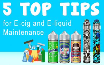 5 Top Tips for E-cig and E-liquid Maintenance